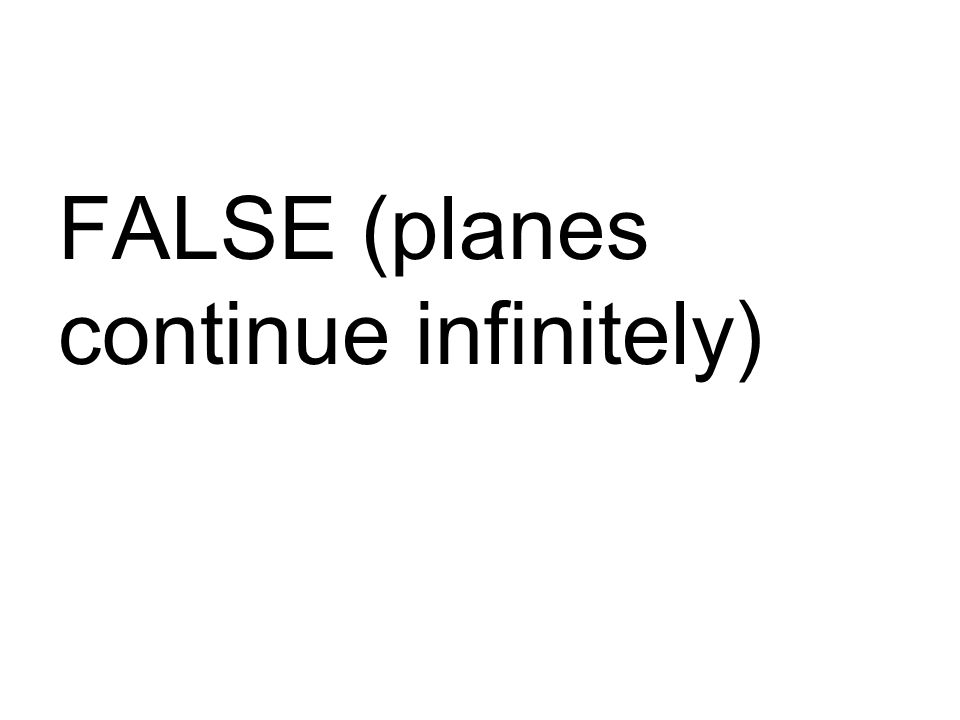 FALSE (planes continue infinitely)