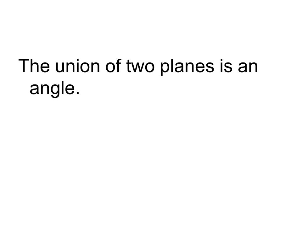 The union of two planes is an angle.