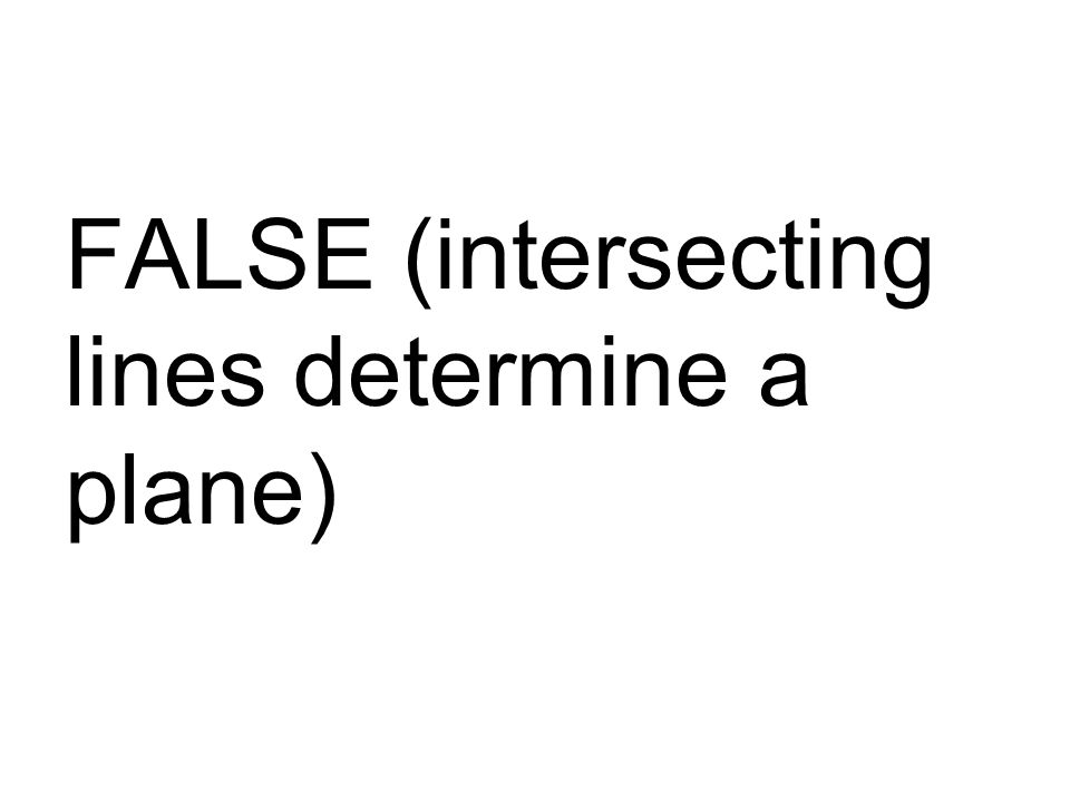 FALSE (intersecting lines determine a plane)