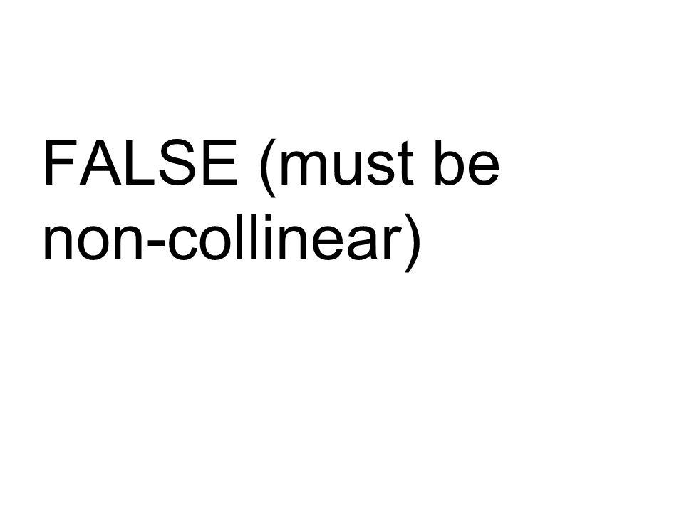 FALSE (must be non-collinear)