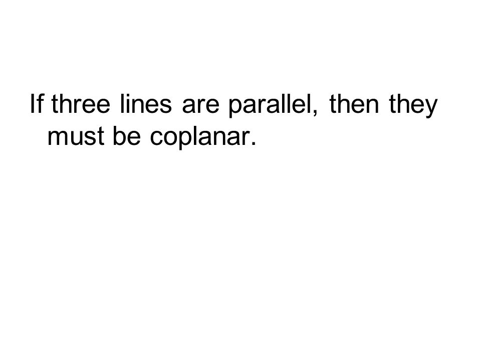 If three lines are parallel, then they must be coplanar.