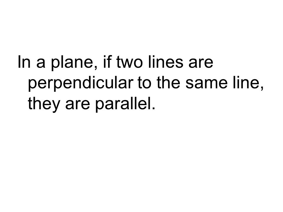 In a plane, if two lines are perpendicular to the same line, they are parallel.