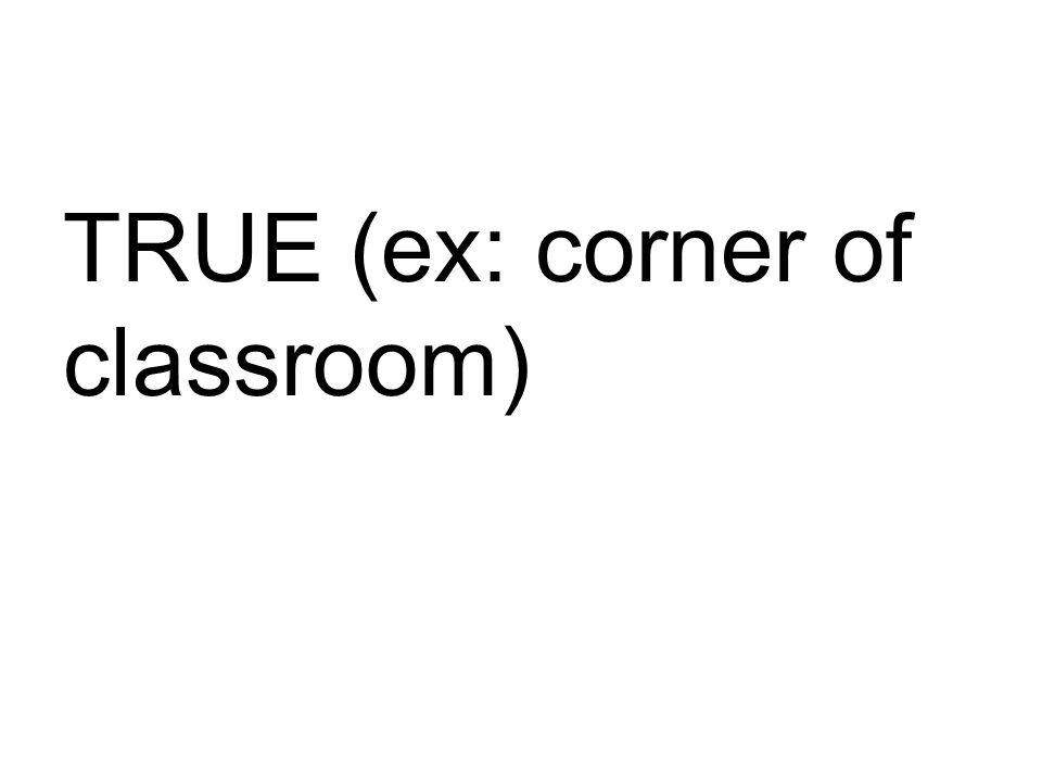TRUE (ex: corner of classroom)
