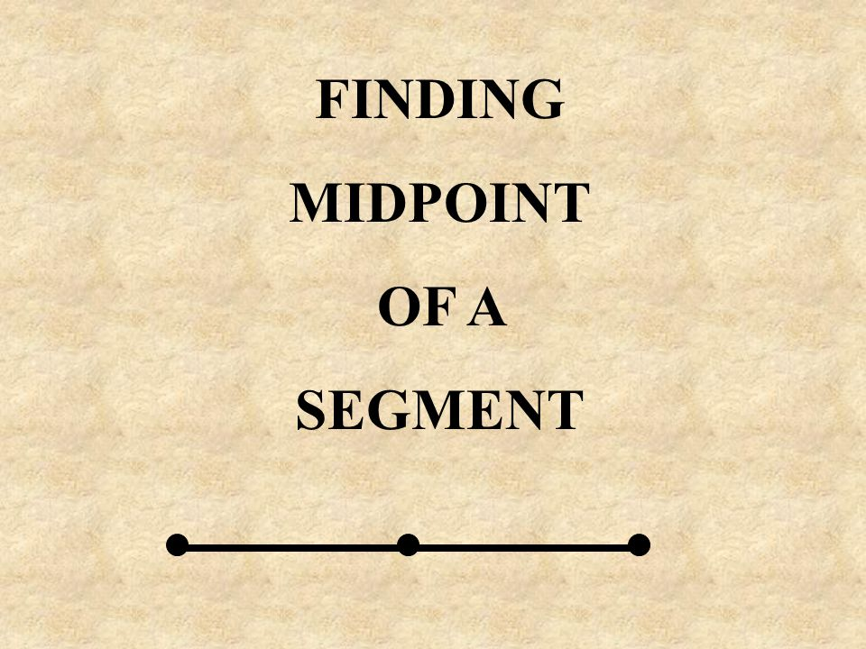FINDING MIDPOINT OF A SEGMENT
