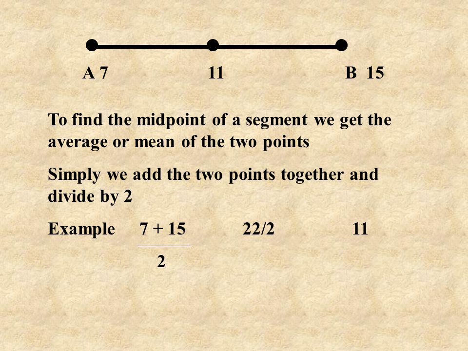 A 7 B 15 11. To find the midpoint of a segment we get the average or mean of the two points.