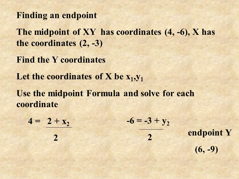 Finding an endpoint The midpoint of XY has coordinates (4, -6), X has the coordinates (2, -3) Find the Y coordinates.