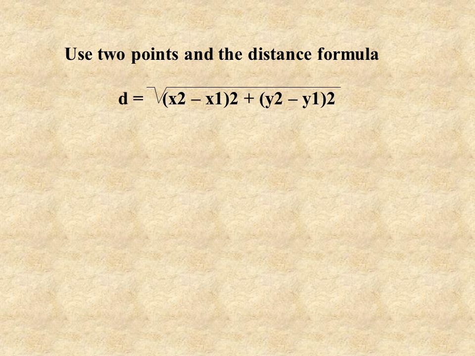 Use two points and the distance formula