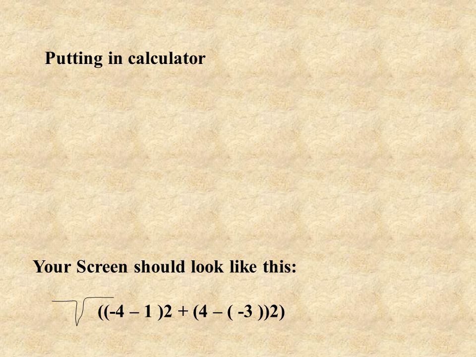 Putting in calculator Your Screen should look like this: ((-4 – 1 )2 + (4 – ( -3 ))2)