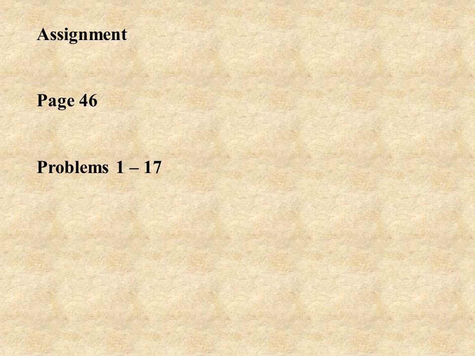 Assignment Page 46 Problems 1 – 17