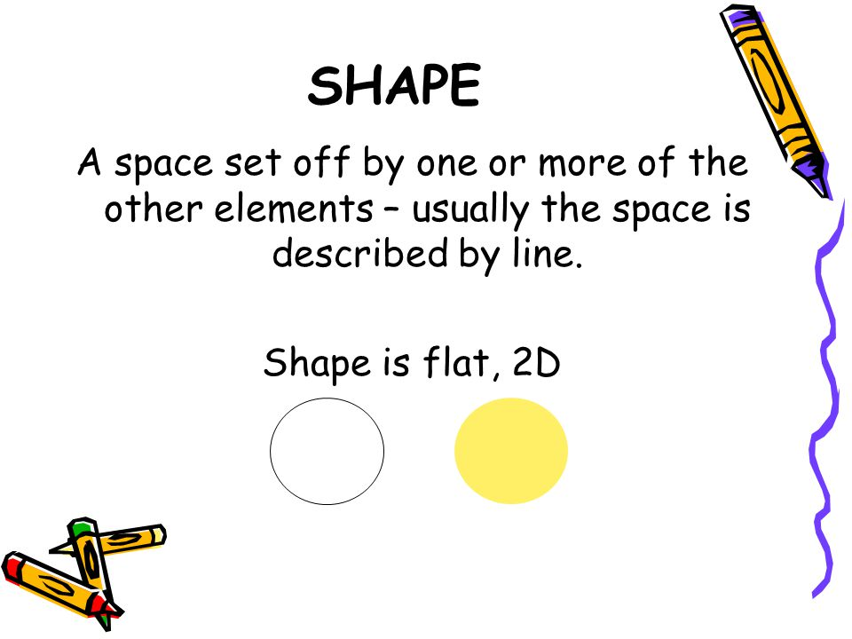SHAPE A space set off by one or more of the other elements – usually the space is described by line.