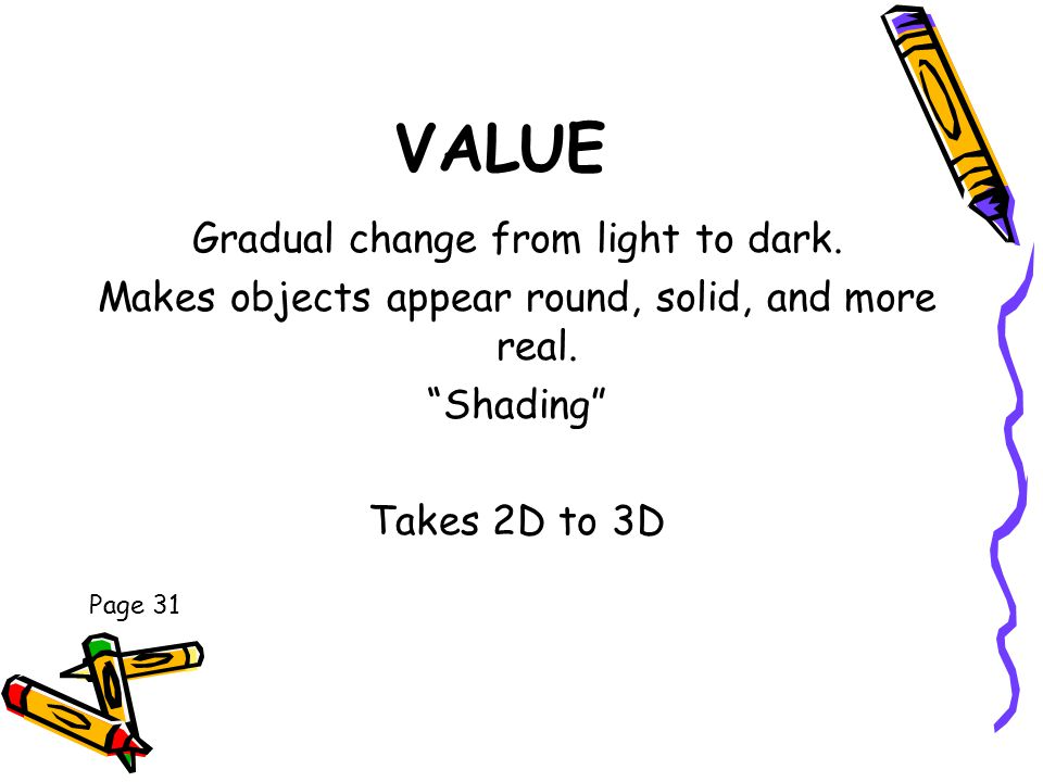 VALUE Gradual change from light to dark.