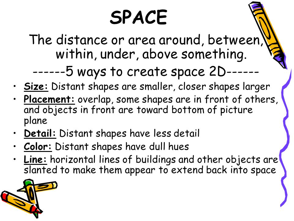 SPACE The distance or area around, between, within, under, above something. ------5 ways to create space 2D------