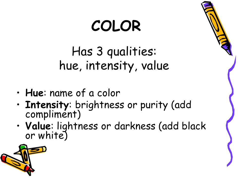 COLOR Has 3 qualities: hue, intensity, value Hue: name of a color