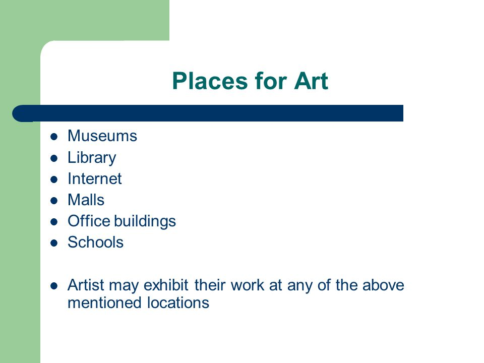 Places for Art Museums Library Internet Malls Office buildings Schools