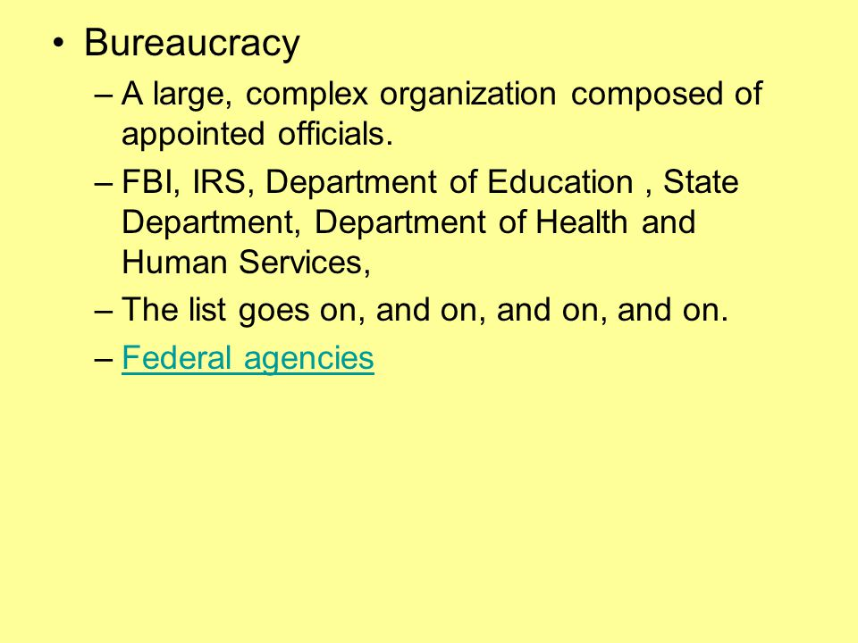 Bureaucracy A large, complex organization composed of appointed officials.