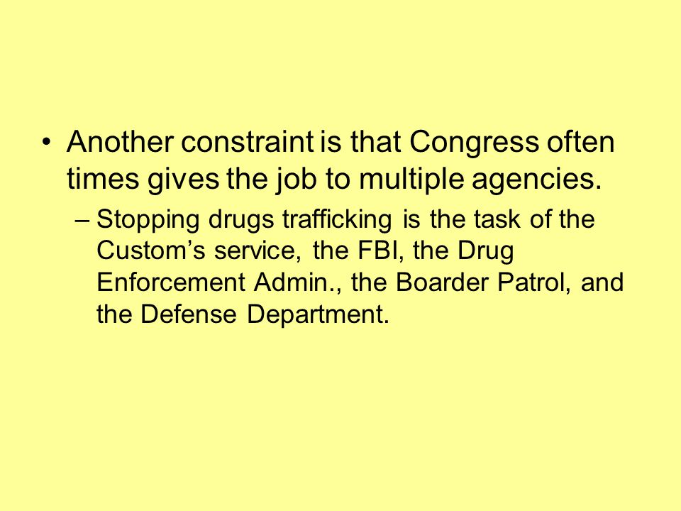 Another constraint is that Congress often times gives the job to multiple agencies.