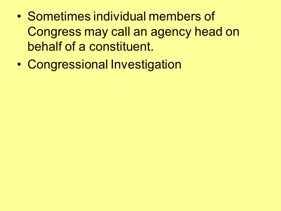 Sometimes individual members of Congress may call an agency head on behalf of a constituent.