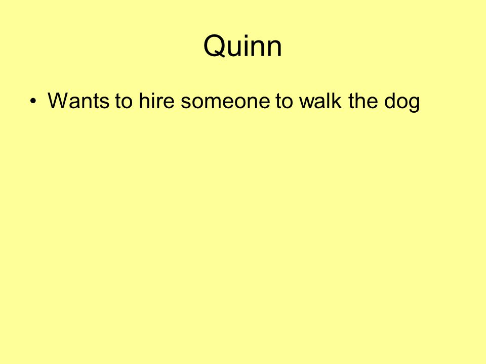 Quinn Wants to hire someone to walk the dog