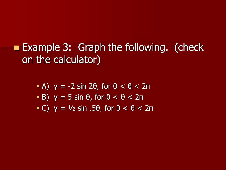 Example 3: Graph the following. (check on the calculator)