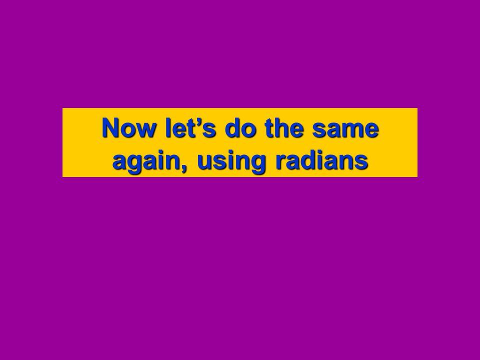Now let's do the same again, using radians
