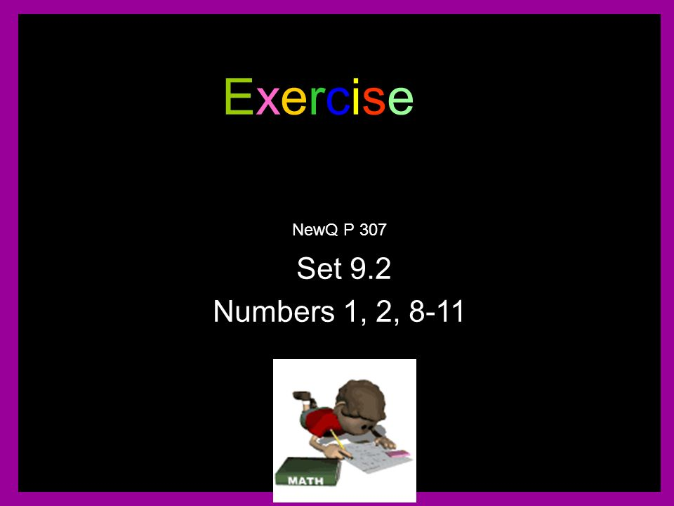 Exercise NewQ P 307 Set 9.2 Numbers 1, 2, 8-11