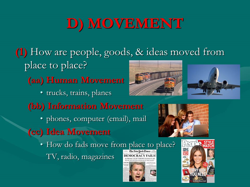 D) MOVEMENT (1) How are people, goods, & ideas moved from place to place (aa) Human Movement. trucks, trains, planes.