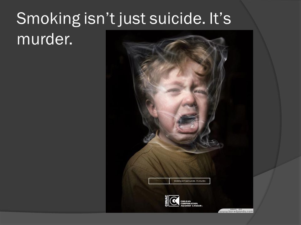 Smoking isn't just suicide. It's murder.