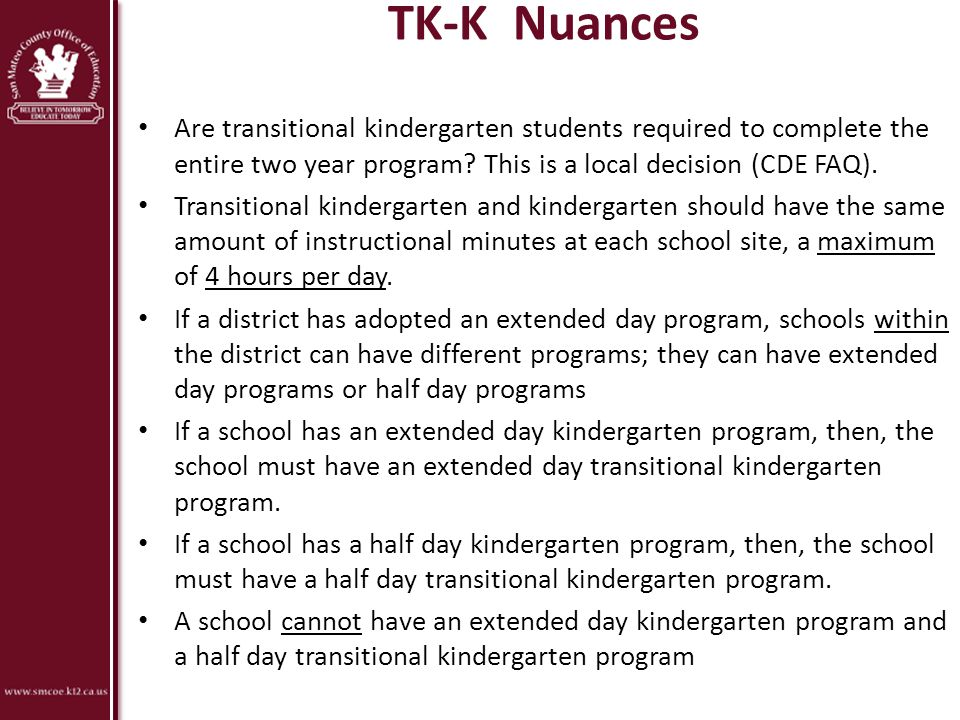 TK-K Nuances Are transitional kindergarten students required to complete the entire two year program This is a local decision (CDE FAQ).