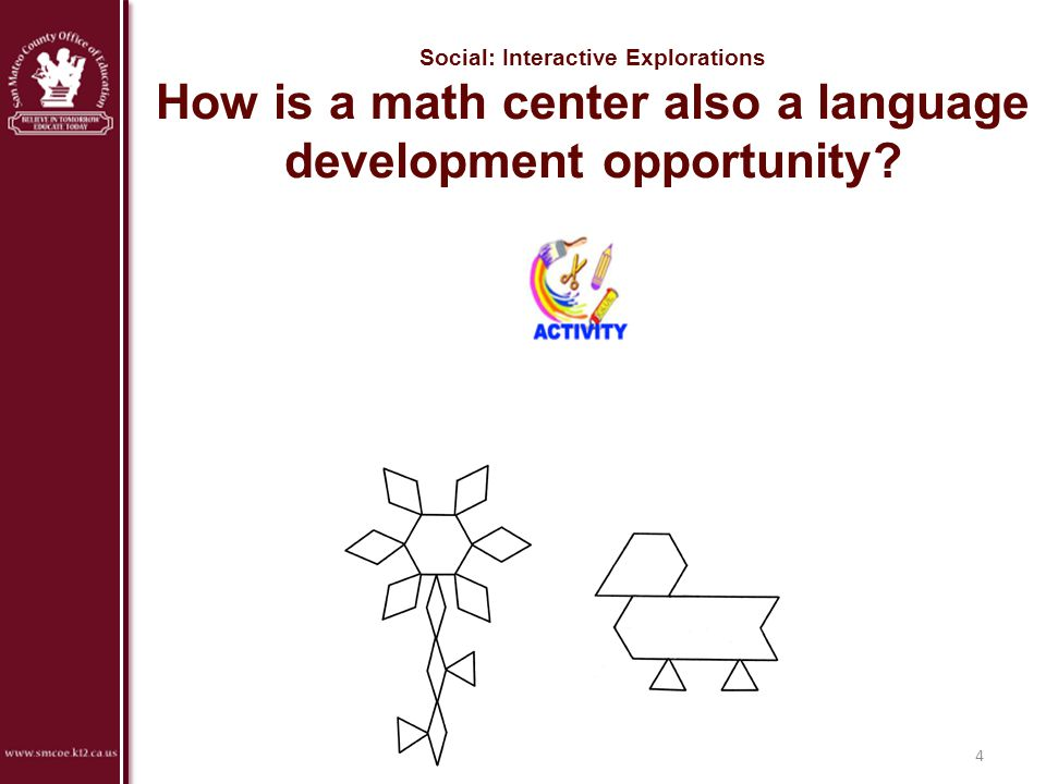 Social: Interactive Explorations How is a math center also a language development opportunity