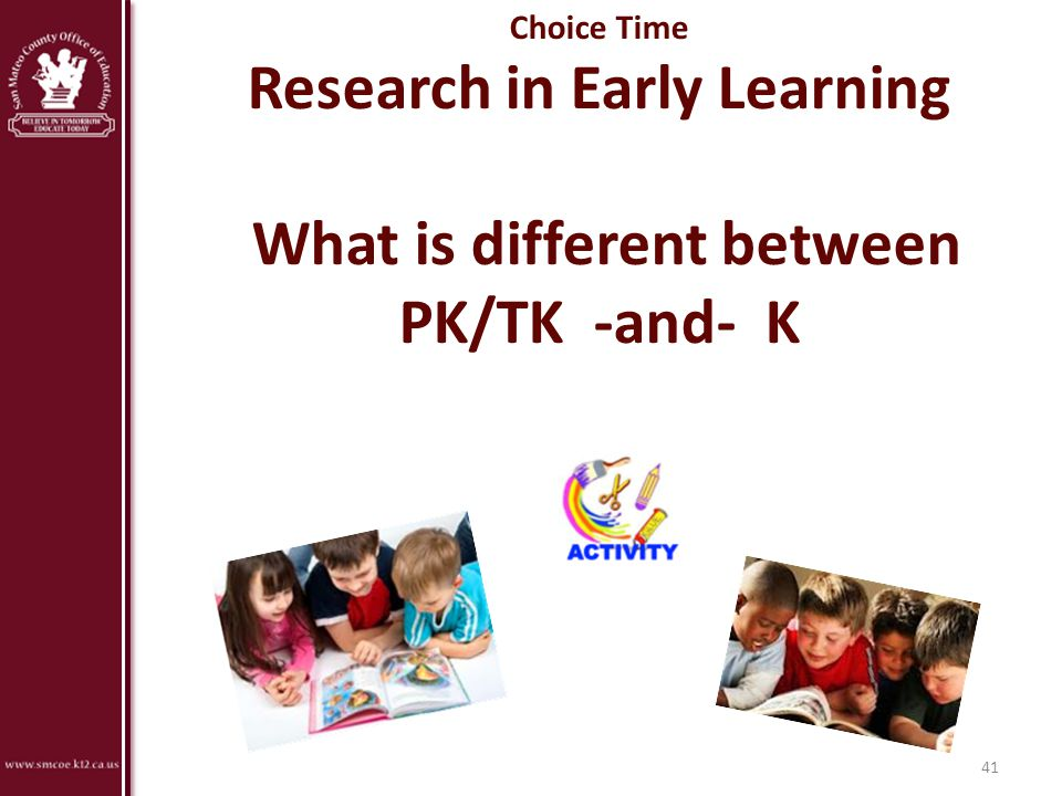 Choice Time Research in Early Learning What is different between PK/TK -and- K