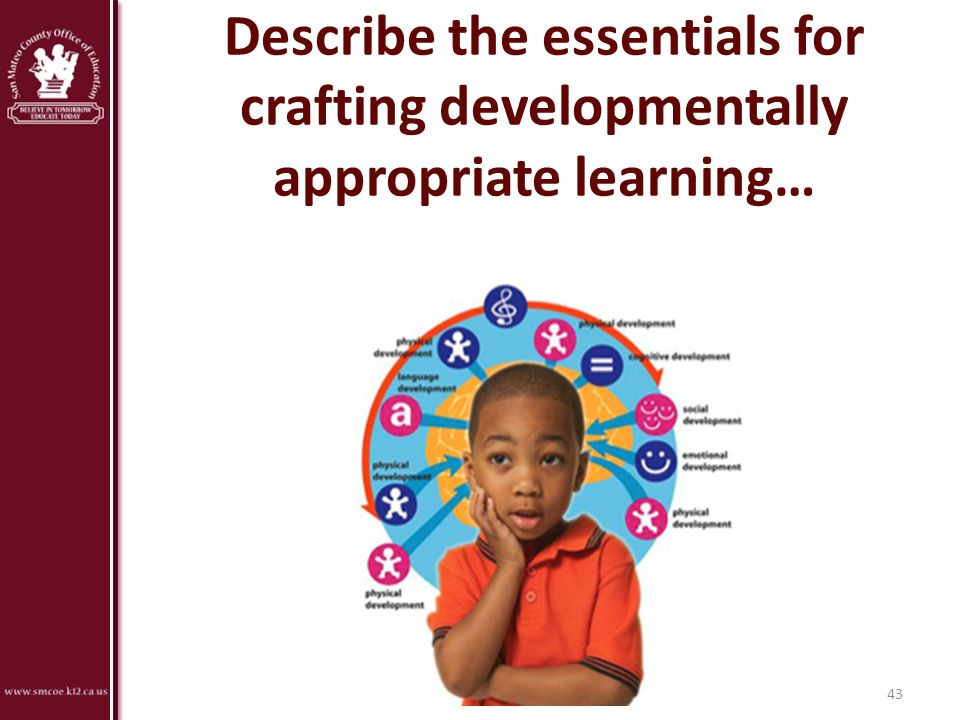 Describe the essentials for crafting developmentally appropriate learning…