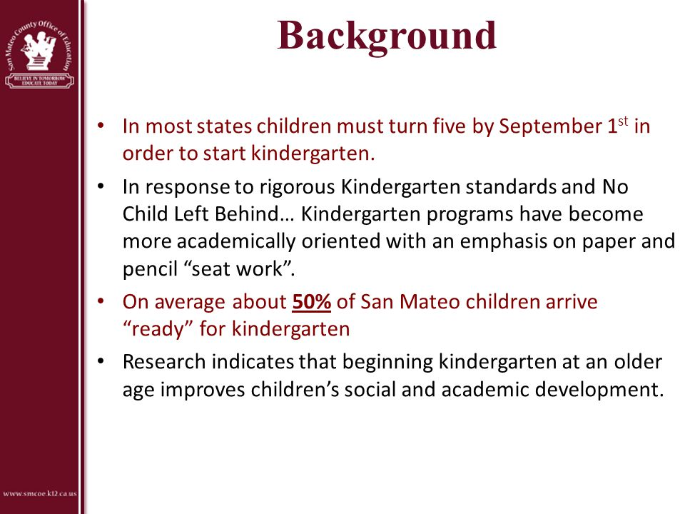 Background In most states children must turn five by September 1st in order to start kindergarten.