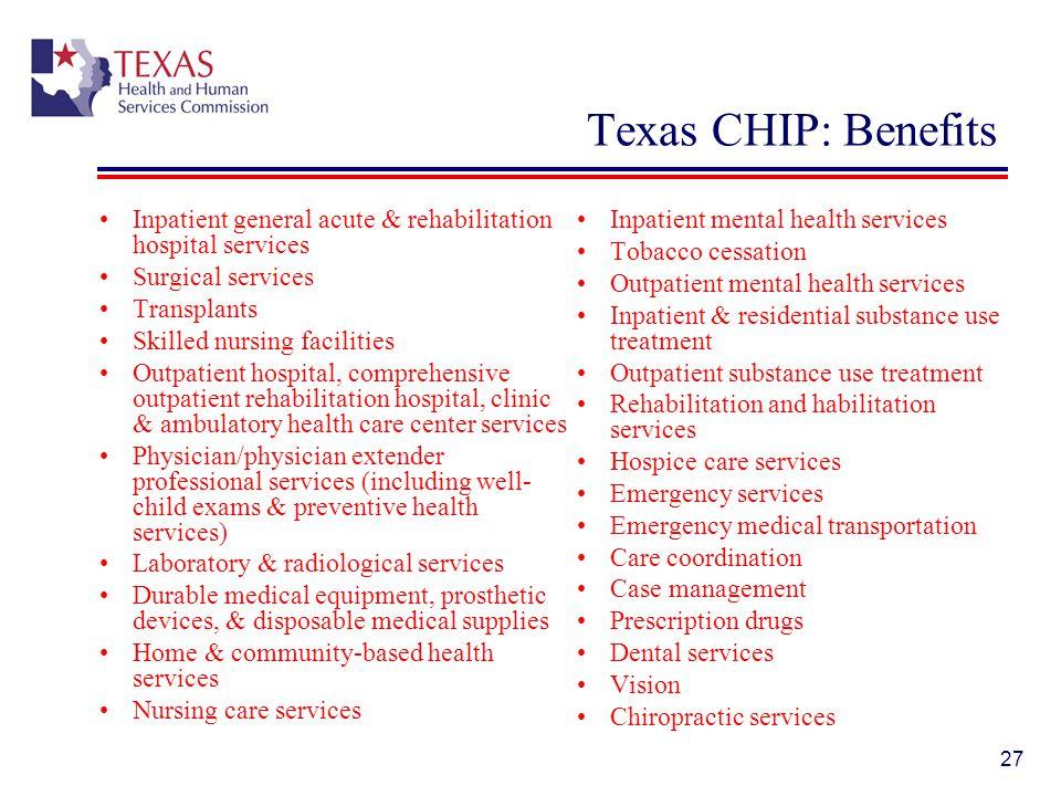 Texas CHIP: Benefits Inpatient general acute & rehabilitation hospital services. Surgical services.