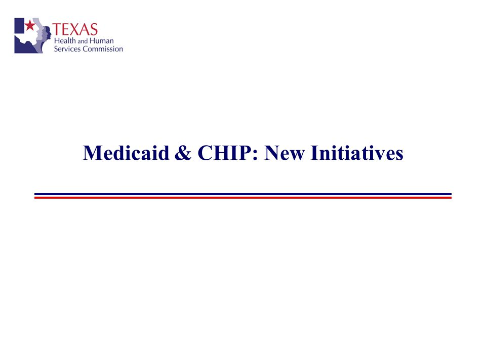 Medicaid & CHIP: New Initiatives
