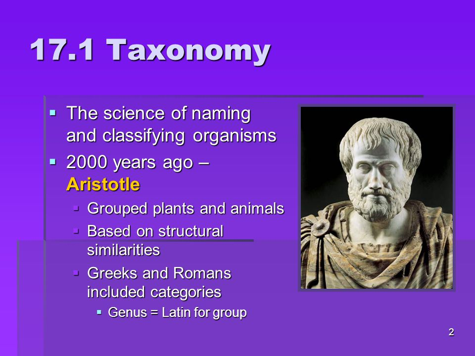 17.1 Taxonomy The science of naming and classifying organisms