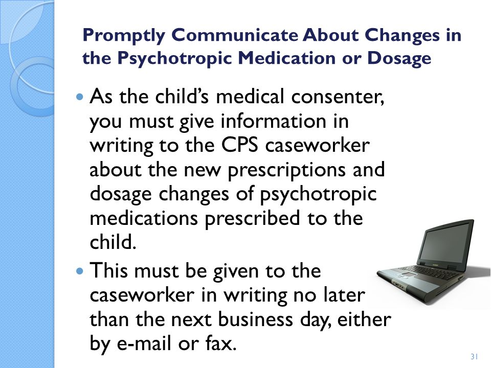 Promptly Communicate About Changes in the Psychotropic Medication or Dosage