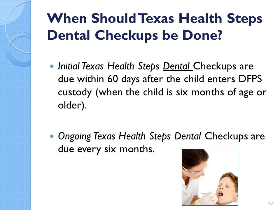 When Should Texas Health Steps Dental Checkups be Done