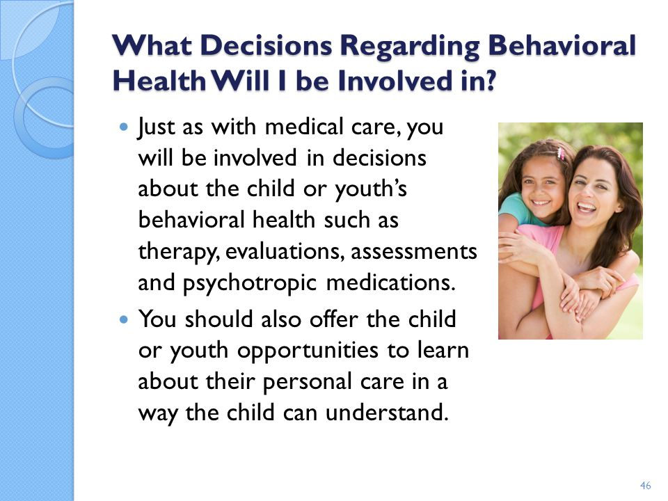 What Decisions Regarding Behavioral Health Will I be Involved in