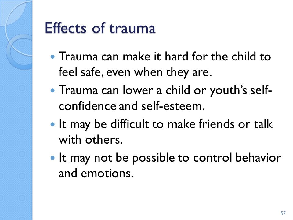 Effects of trauma Trauma can make it hard for the child to feel safe, even when they are.