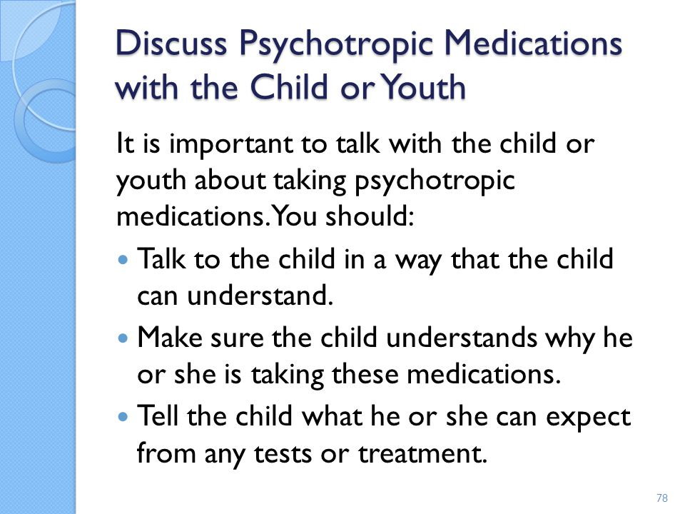 Discuss Psychotropic Medications with the Child or Youth