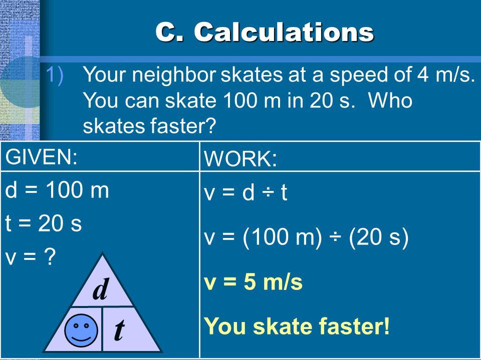 t d v C. Calculations d = 100 m v = d ÷ t t = 20 s