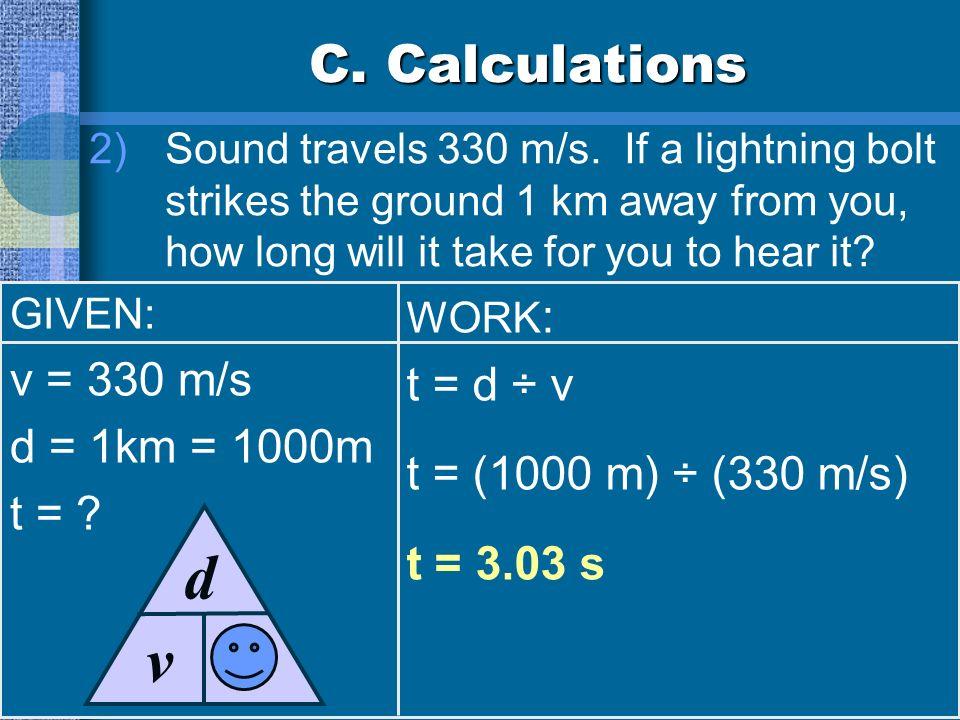 t d v C. Calculations v = 330 m/s t = d ÷ v d = 1km = 1000m