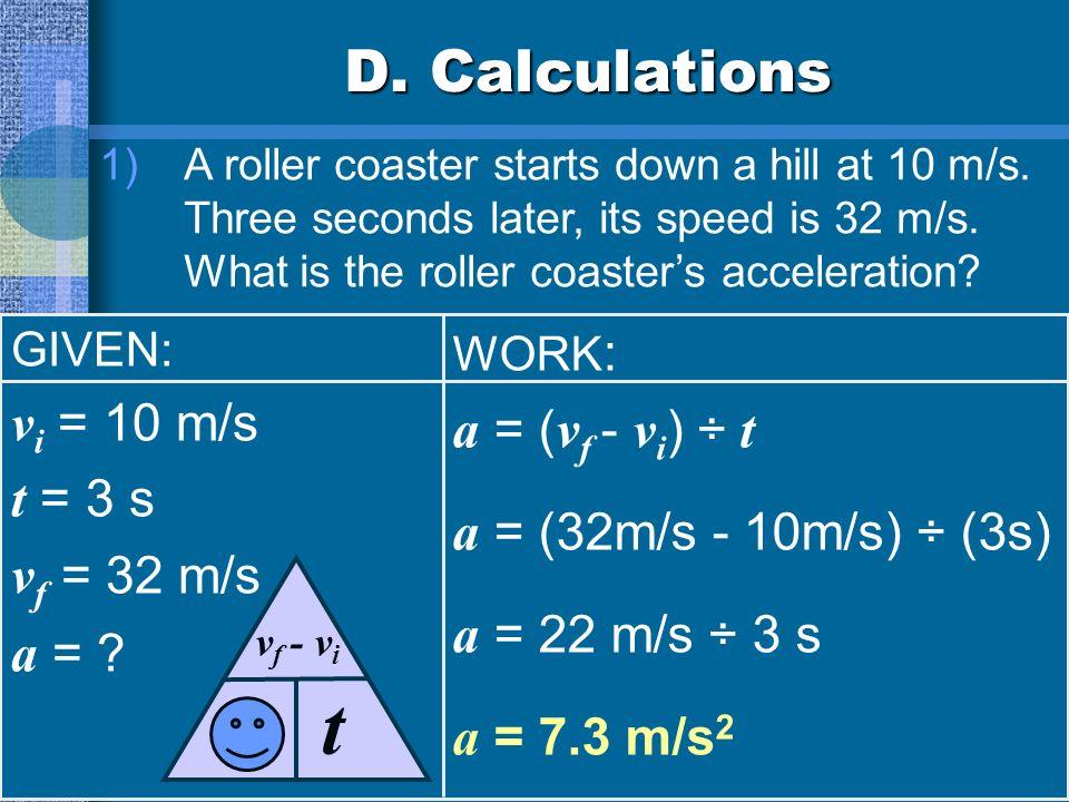 t a D. Calculations a = (vf - vi) ÷ t t = 3 s