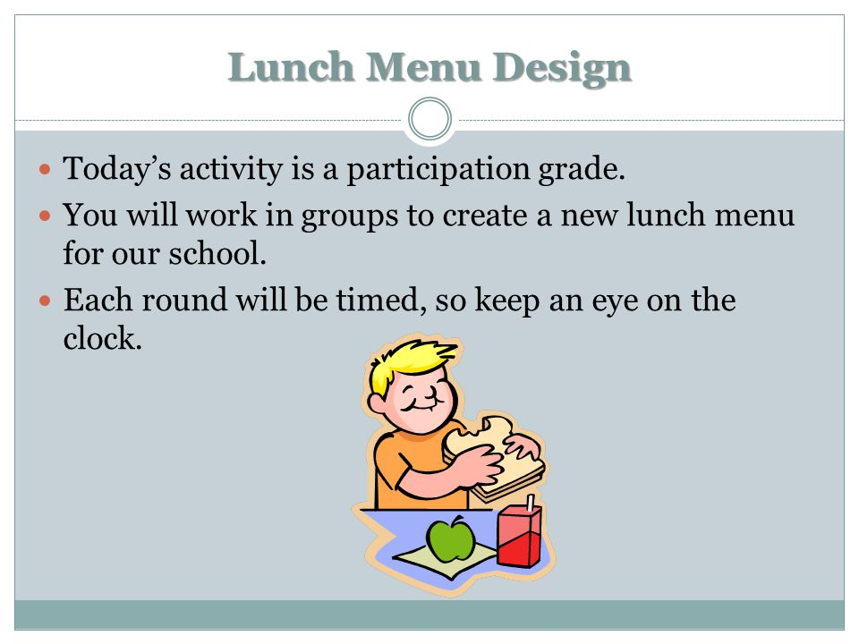 Lunch Menu Design Today's activity is a participation grade.