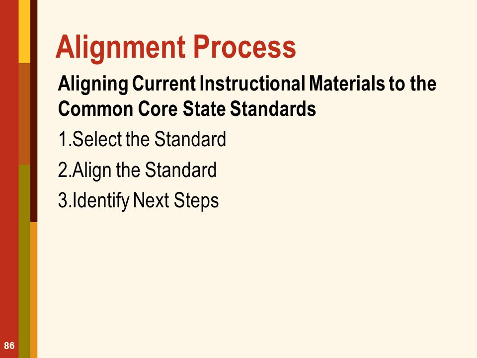 Alignment Process Aligning Current Instructional Materials to the Common Core State Standards. Select the Standard.
