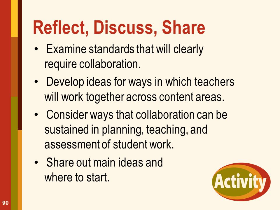 Reflect, Discuss, Share Examine standards that will clearly require collaboration.