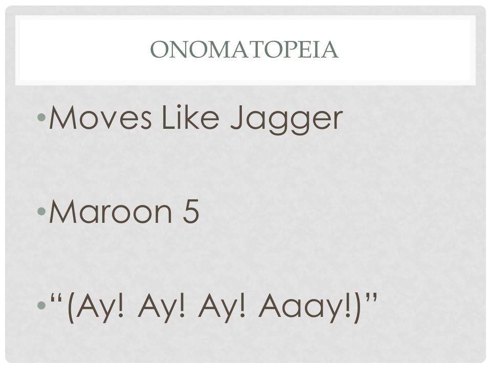 Onomatopeia Moves Like Jagger Maroon 5 (Ay! Ay! Ay! Aaay!)