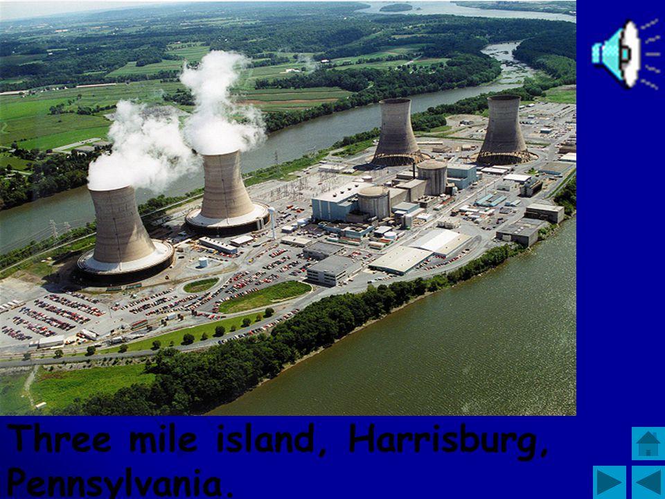 Three mile island, Harrisburg, Pennsylvania.