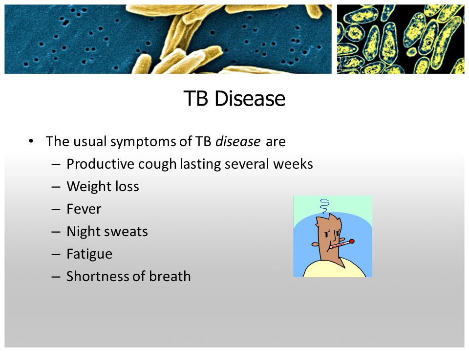 TB Disease The usual symptoms of TB disease are