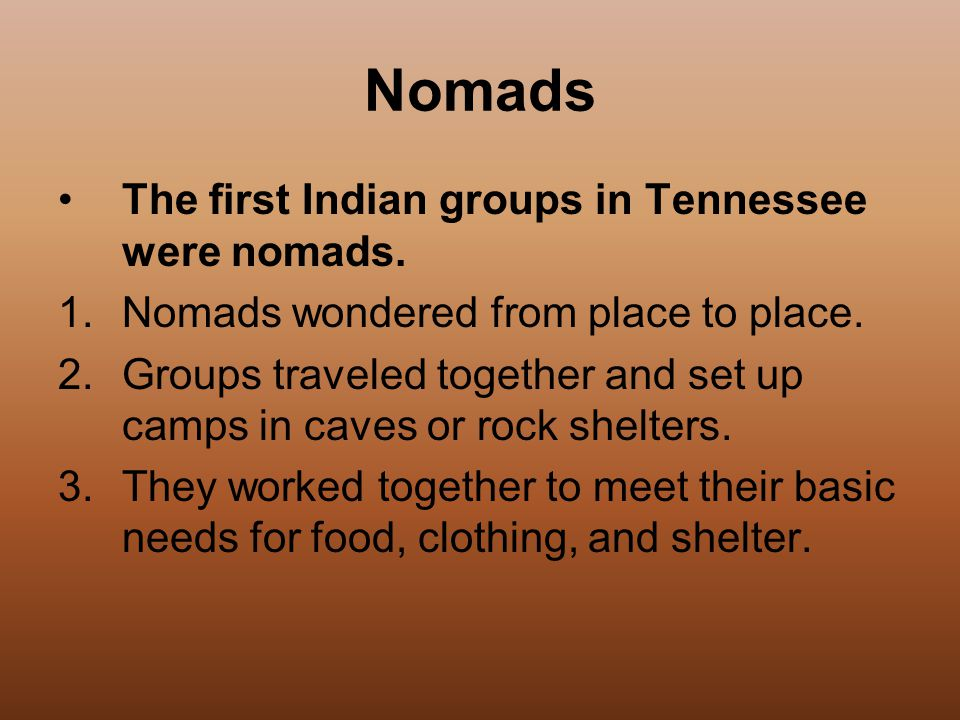 Nomads The first Indian groups in Tennessee were nomads.